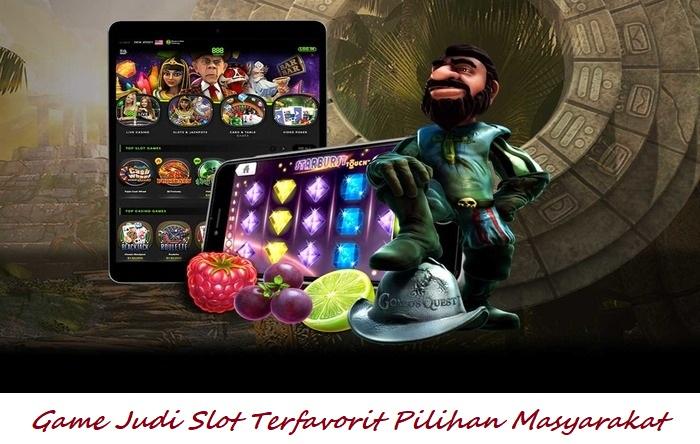 Game Judi Slot Terfavorit Pilihan Masyarakat