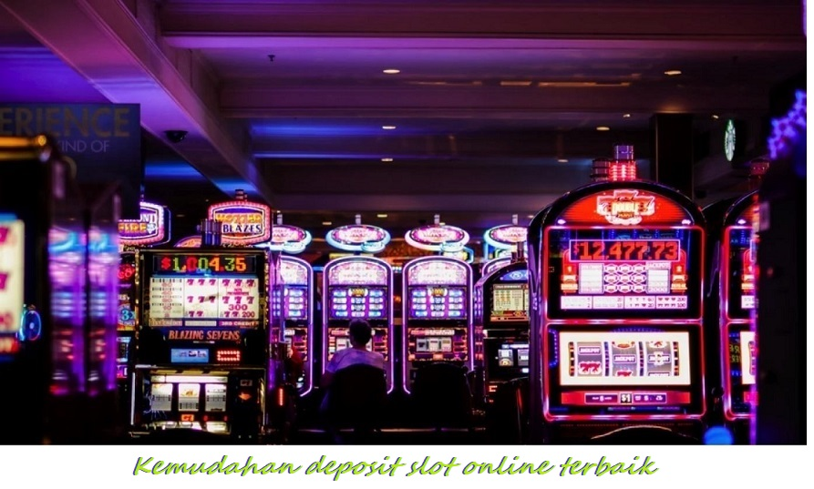 Kemudahan deposit slot online terbaik