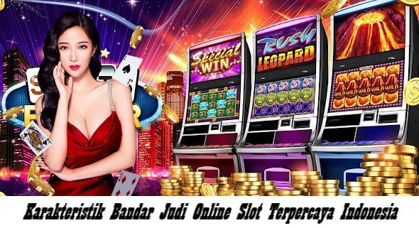 Karakteristik Bandar Judi Online Slot Terpercaya Indonesia